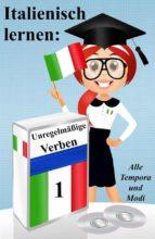 Italienisch lernen: unregelmäßige Verben (vollständig konjugiert in allen Zeiten) (ebook)
