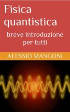 Fisica quantistica: breve introduzione per tutti (ebook)