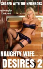 Naughty Wife Desires 2: Shared with the Neighbors (ebook)