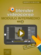 Blender Videocorso Modulo intermedio. Lezione 3 (ebook)