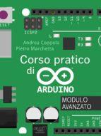 Corso pratico di Arduino. Modulo avanzato (ebook)