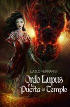 Ordo Lupus Y La Puerta Del Templo (ebook)