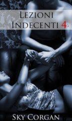Lezioni Indecenti 4 (ebook)