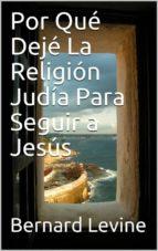 Por Qué Dejé  La Religión Judía Para Seguir A Jesús (ebook)