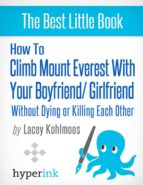 How to Climb Mount Everest with Your Boyfriend or Girlfriend, Without Dying or Killing Each Other (A Mountain Climbing Survival Story) (ebook)