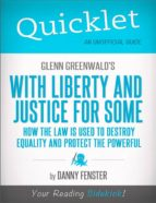 Quicklet on Glenn Greenwald's With Liberty and Justice for Some (CliffNotes-like Summary) (ebook)