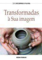 Transformadas à Sua imagem (ebook)