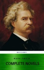 Mark Twain: The Complete Novels (XVII Classics) (The Greatest Writers of All Time) Included Bonus + Active TOC (ebook)