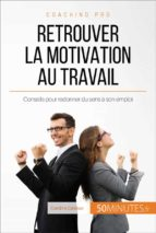 Comment retrouver la motivation au travail ? (ebook)