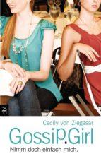 Gossip Girl - Nimm doch einfach mich (ebook)