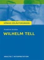 Wilhelm Tell von Friedrich Schiller. Textanalyse und Interpretation mit ausführlicher Inhaltsangabe und Abituraufgaben mit Lösungen. (ebook)