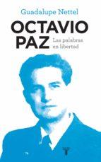 Octavio Paz. Las palabras en libertad (ebook)