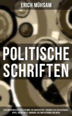 Politische Schriften: Parlamentarischer Kretenismus, Die Anarchisten, Tagebuch aus dem Gefängnis, Appell an den Geist, Anarchie, Kulturfaschismus und mehr (ebook)