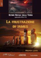 La frustrazione di James - L'ultimo Natale sulla Terra ep. #5 di 10 (ebook)