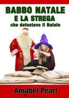 Babbo natale e la strega che detestava il natale (ebook)