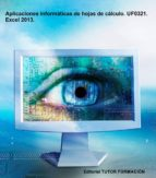 APLICACIONES INFORMÁTICAS DE HOJAS DE CÁLCULO. UF0321. EXCEL 2013.