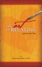 THE ART OF RELATING: A PRIMER FOR LOVE