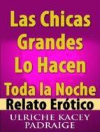 Las Chicas Grandes Lo Hacen Toda La Noche: Relato Erótico (ebook)