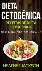 Dieta Cetogênica: Receitas De Dieta Cetogênica: Dieta Cetogênica Para Iniciantes (ebook)