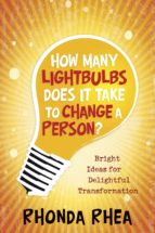 How Many Lightbulbs Does It Take to Change a Person? (ebook)