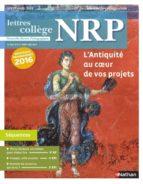 NRP COLLÈGE - L'ANTIQUITÉ AU COEUR DE VOS PROJETS - SEPTEMBRE 2016 (FORMAT PDF)