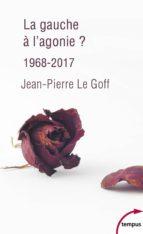 La gauche à l'agonie. 1968-2017 (ebook)