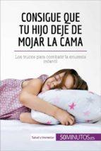 Consigue que tu hijo deje de mojar la cama (ebook)