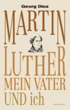 MARTIN LUTHER, MEIN VATER UND ICH