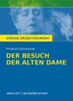 Der Besuch der alten Dame von Friedrich Dürrenmatt. Textanalyse und Interpretation mit ausführlicher Inhaltsangabe und Abituraufgaben mit Lösungen. (ebook)