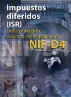Impuestos diferidos (ISR). Determinación práctica de la aplicación NIF - D4 2017 (ebook)