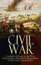 CIVIL WAR – Complete History of the War, Documents, Memoirs & Biographies of the Lead Commanders (ebook)