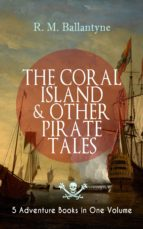 THE CORAL ISLAND & OTHER PIRATE TALES – 5 Adventure Books in One Volume (ebook)