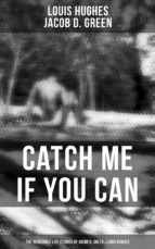 CATCH ME IF YOU CAN - The Incredible Life Stories of Two Runaway Slaves: Jacob D. Green & Louis Hughes (ebook)