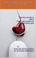Teoria e Pratica della Telematizzazione Processuale I (ebook)