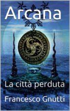 Arcana - La città perduta (ebook)