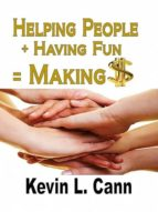 Helping People + Having Fun = Making $ (ebook)