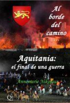 Al Borde Del Camino... Aquitania: El Final De Una Guerra (ebook)