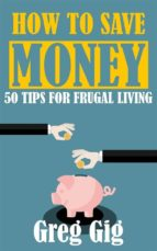 How to Save Money: 50 Tips for Frugal Living (ebook)