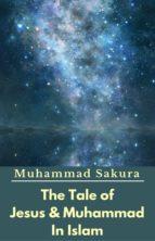 The Tale of Jesus & Muhammad In Islam (ebook)