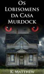 Os Lobisomens Da Casa Murdock (ebook)