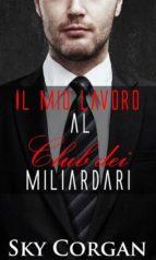 Il Mio Lavoro Al Club Dei Miliardari (ebook)