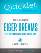 QUICKLET ON JON KRAKAUER'S EIGER DREAMS: VENTURES AMONG MEN AND MOUNTAINS (CLIFFNOTES-LIKE SUMMARY, ANALYSIS, AND REVIEW)