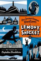 LES FAUSSES BONNES QUESTIONS DE LEMONY SNICKET T1