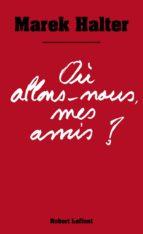 OÙ ALLONS-NOUS MES AMIS ?