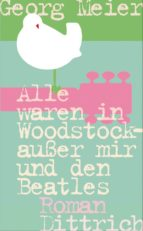 Alle waren in Woodstock- außer mir und den Beatles (ebook)