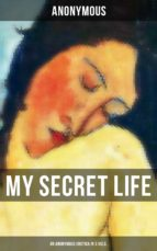 My Secret Life (An Anonymous Erotica in 3 Vols.) (ebook)