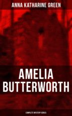 AMELIA BUTTERWORTH - Complete Mystery Series (ebook)