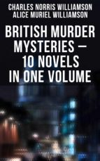 BRITISH MURDER MYSTERIES – 10 Novels in One Volume: House by the Lock, Girl Who Had Nothing, Second Latchkey, Castle of Shadows, The Motor Maid, Guests of Hercules, Brightener and more (ebook)