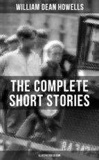 The Complete Short Stories of W.D. Howells (Illustrated Edition) (ebook)
