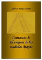 CONTACTOS 3: EL ENIGMA DE LAS CIUDADES MAYAS (ebook)